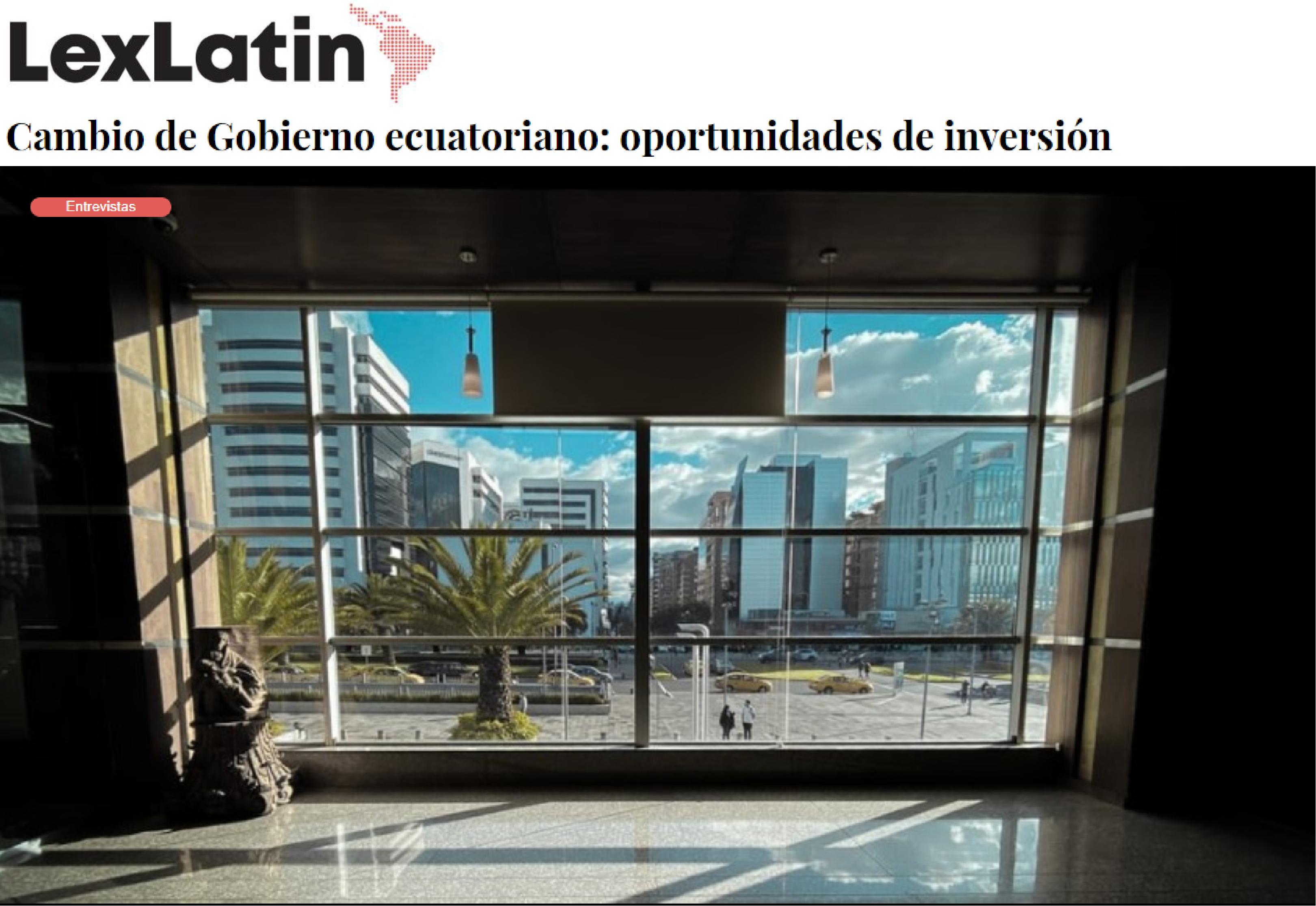 LexLatin - Cambio de Gobierno ecuatoriano: oportunidades de inversión - CorralRosales - Abogados Ecuador
