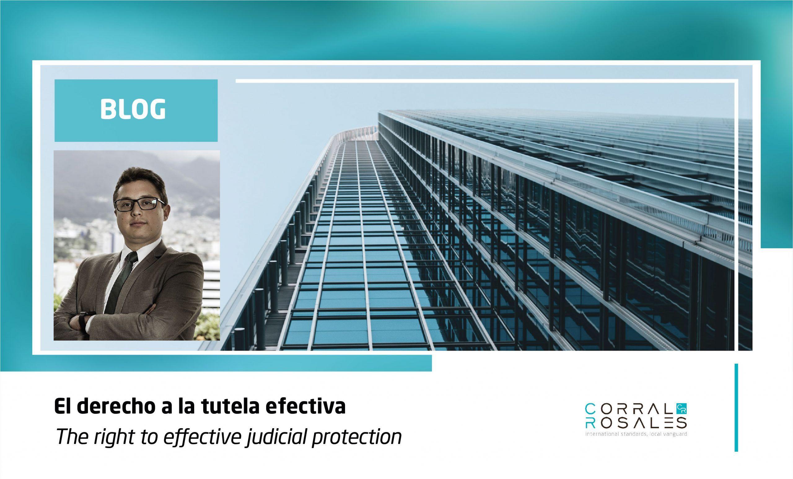 El derecho a la tutela efectiva - CorralRosales - Blog - Ramón Paz y Miño - Abogados Ecuador - Latam